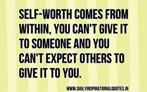 self-worth-comes-from-within-you-cant-give-it-to-someone-and-you-cant-expect-others-to-give-to-you-inspirational-quote